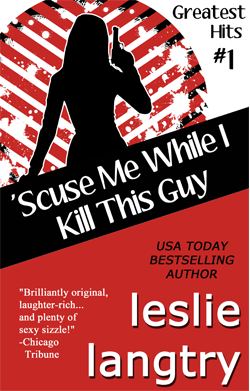 Scuse Me While I Kill this Guy by Leslie Langtry